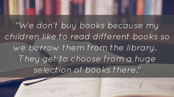 We don't buy books because my children like to read different books so we borrow them from the library. They get to choose from a huge selection of books there.